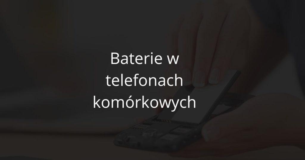 Baterie w telefonach komórkowych