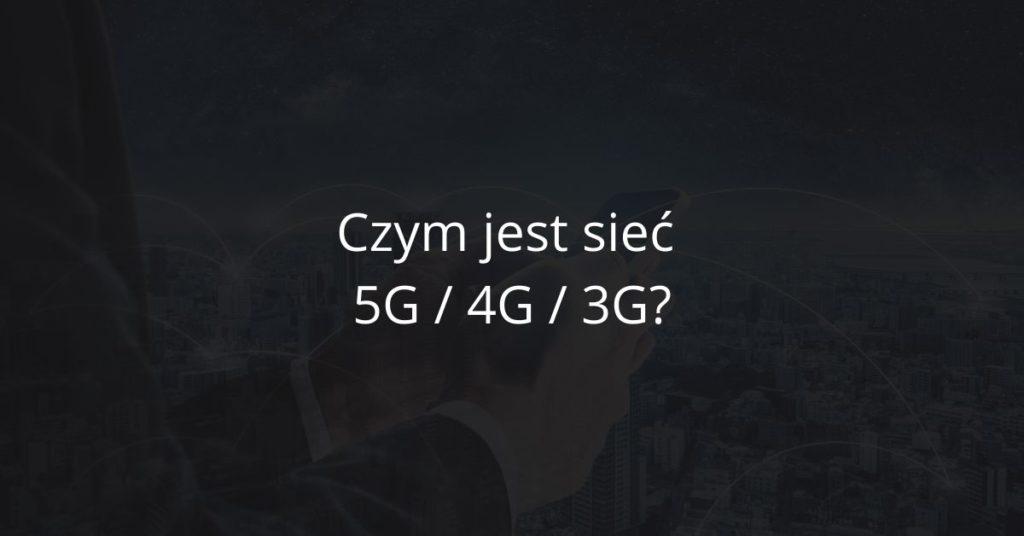 Co to znaczy sieć 5g 4g 3g