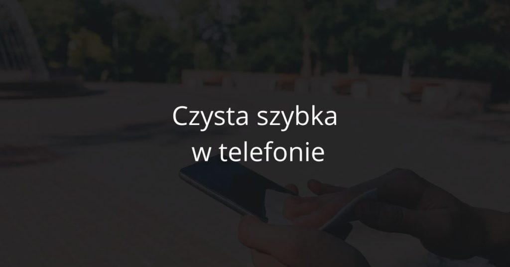Czysta szybka w telefonie smartfonie