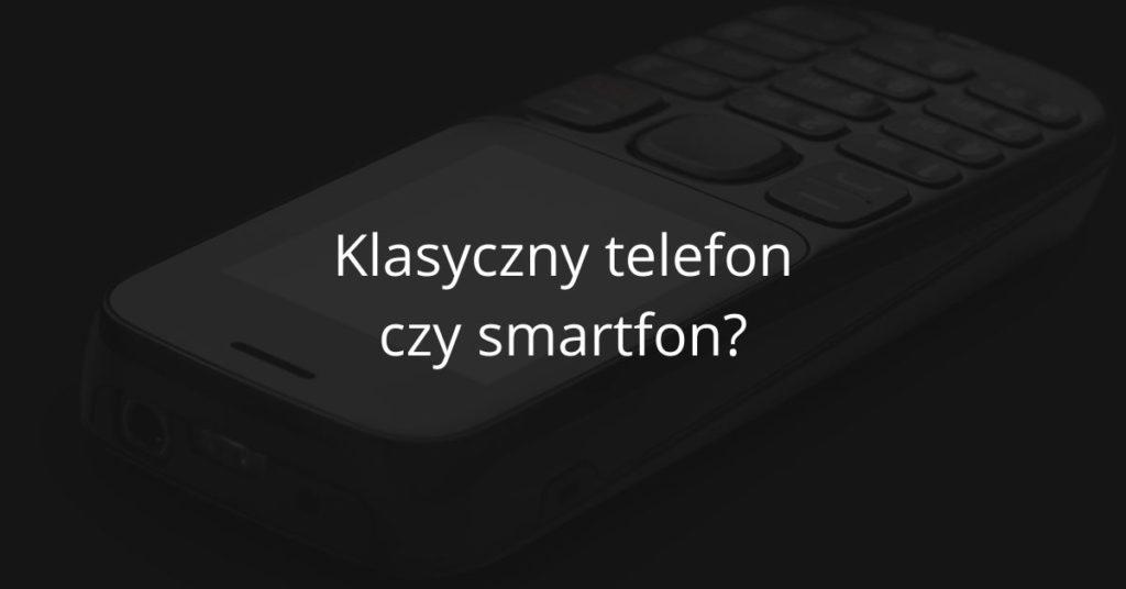Klasyczny telefon z małym ekranem czy smartfon?